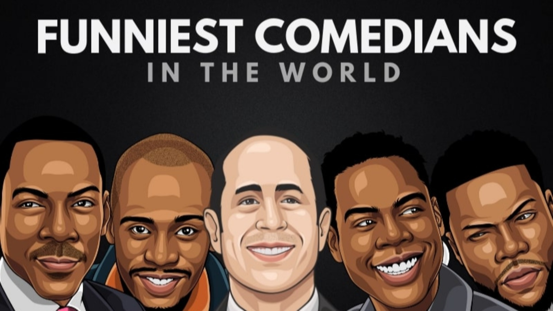 Top funniest people of all time.